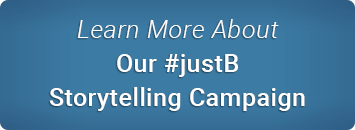 Learn More About Our #justB Storytelling Campaign
